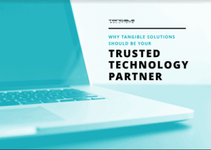 Why Tangible Solutions Should Be Your Trusted Technology Partner